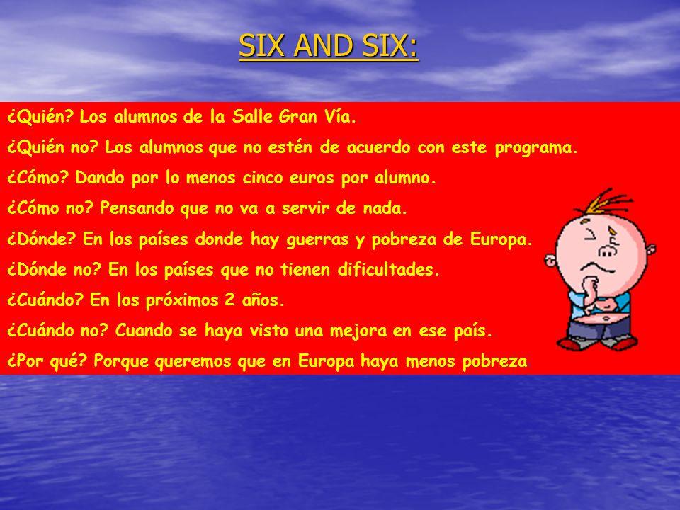 SIX AND SIX: ¿Quién? Los alumnos de la Salle Gran Vía. ¿Quién no? Los alumnos que no estén de acuerdo con este programa. ¿Cómo? Dando por lo menos cin