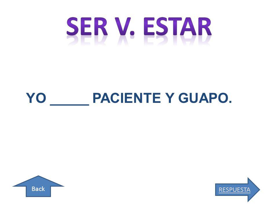 Back RESPUESTA YO _____ PACIENTE Y GUAPO.