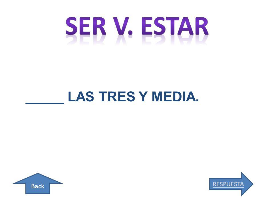 Back _____ LAS TRES Y MEDIA. RESPUESTA