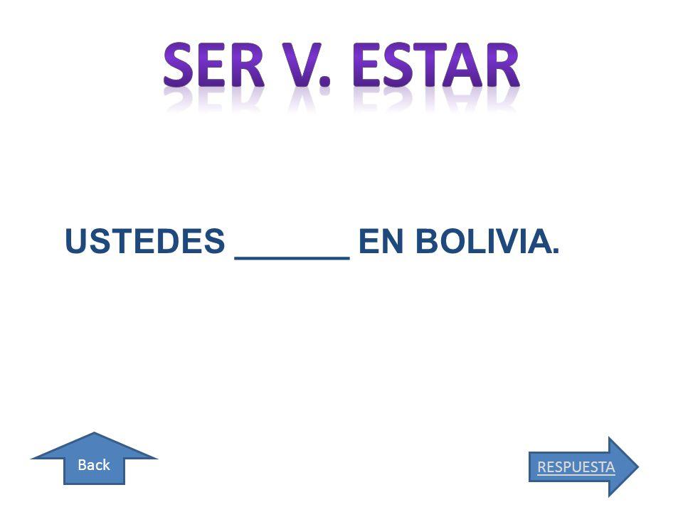Back USTEDES ______ EN BOLIVIA. RESPUESTA