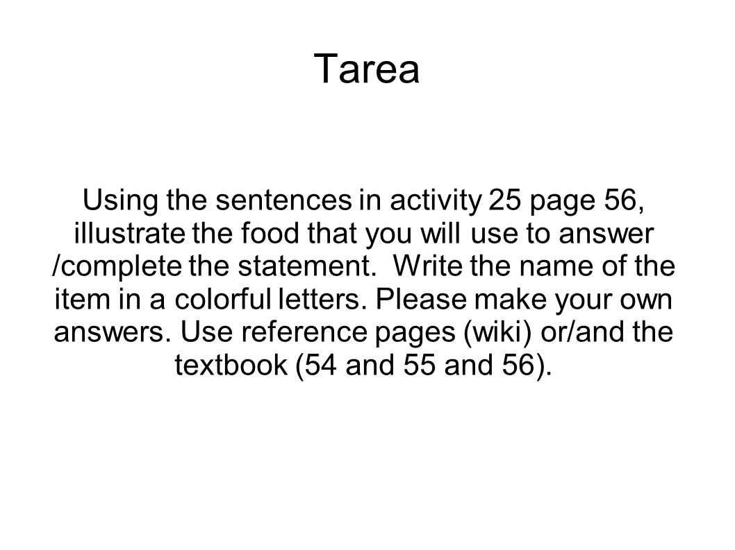 Using the sentences in activity 25 page 56, illustrate the food that you will use to answer /complete the statement.