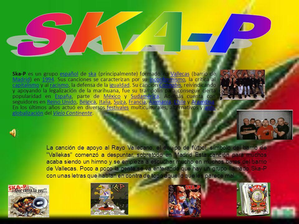 Ska-P es un grupo español de ska (principalmente) formado en Vallecas (barrio de Madrid) en 1994.