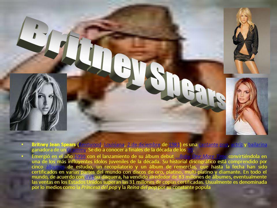 Britney Jean Spears (Kentwood, Louisiana, 2 de diciembre de 1981) es una cantante pop, actriz y bailarina ganadora de un Grammy.