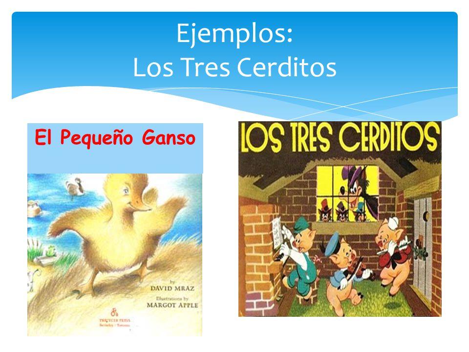 Ejemplos: Los Tres Cerditos El Pequeño Ganso