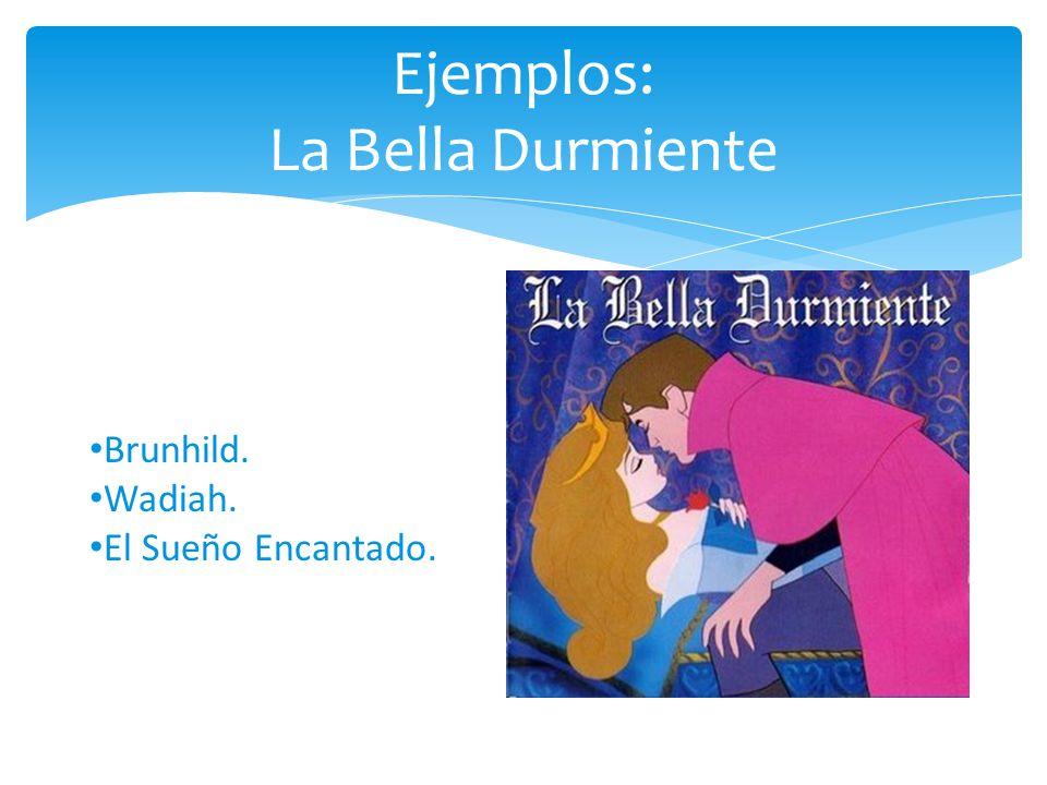 Ejemplos: La Bella Durmiente Brunhild. Wadiah. El Sueño Encantado.