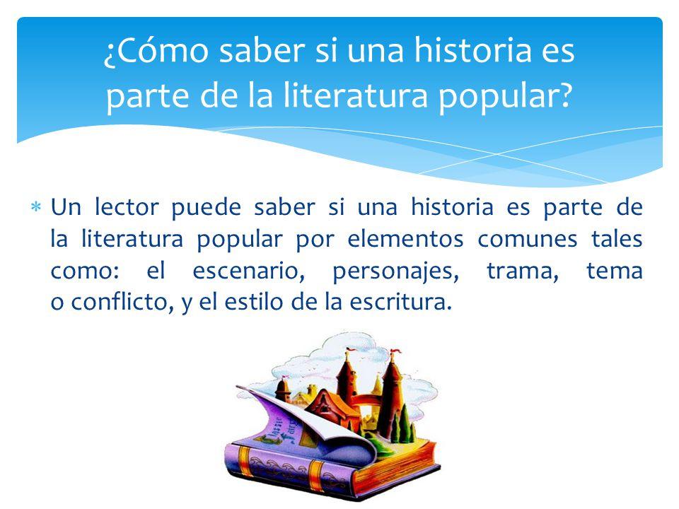 Un lector puede saber si una historia es parte de la literatura popular por elementos comunes tales como: el escenario, personajes, trama, tema o conf