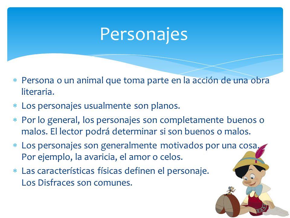 Persona o un animal que toma parte en la acción de una obra literaria. Los personajes usualmente son planos. Por lo general, los personajes son comple