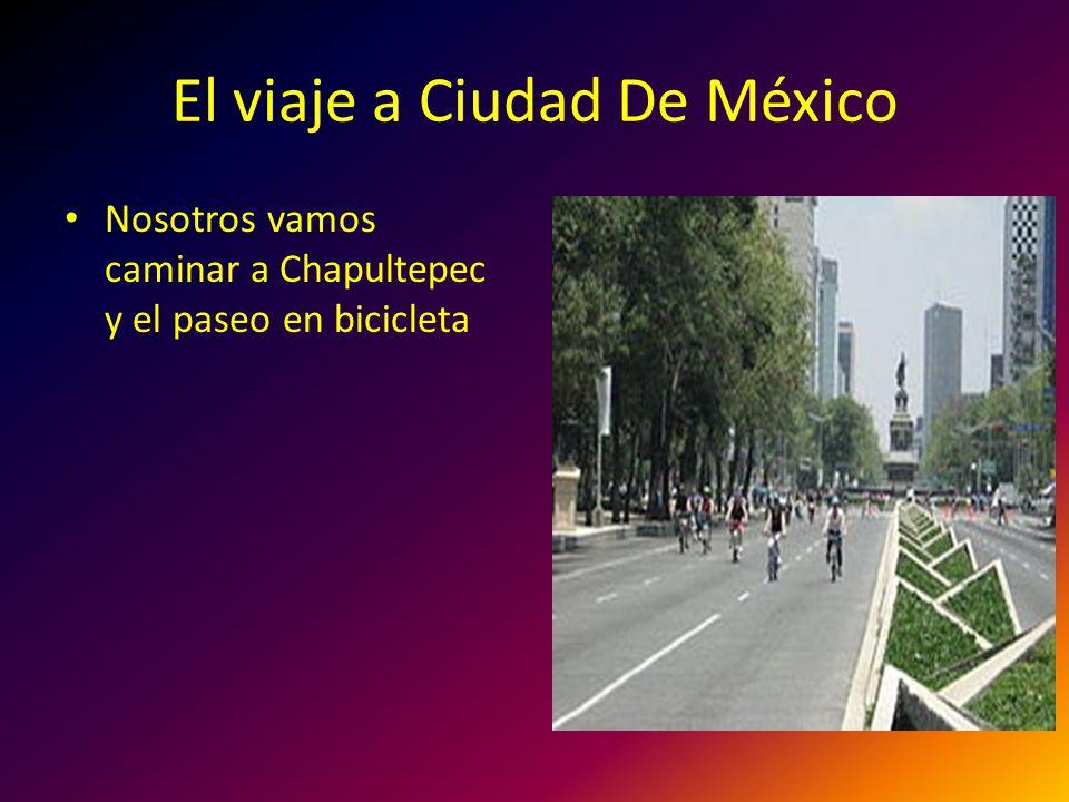 El viaje a Ciudad De México Nosotros vamos caminar a Chapultepec y el paseo en bicicleta