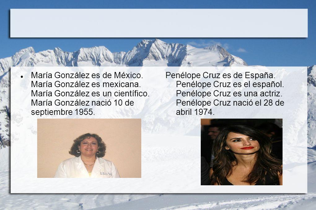 María González es de México. María González es mexicana. María González es un científico. María González nació 10 de septiembre 1955. Penélope Cruz es
