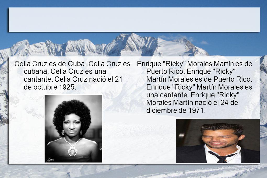 Celia Cruz es de Cuba. Celia Cruz es cubana. Celia Cruz es una cantante. Celia Cruz nació el 21 de octubre 1925. Enrique