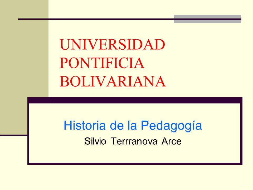 UNIVERSIDAD PONTIFICIA BOLIVARIANA Historia de la Pedagogía Silvio Terrranova Arce