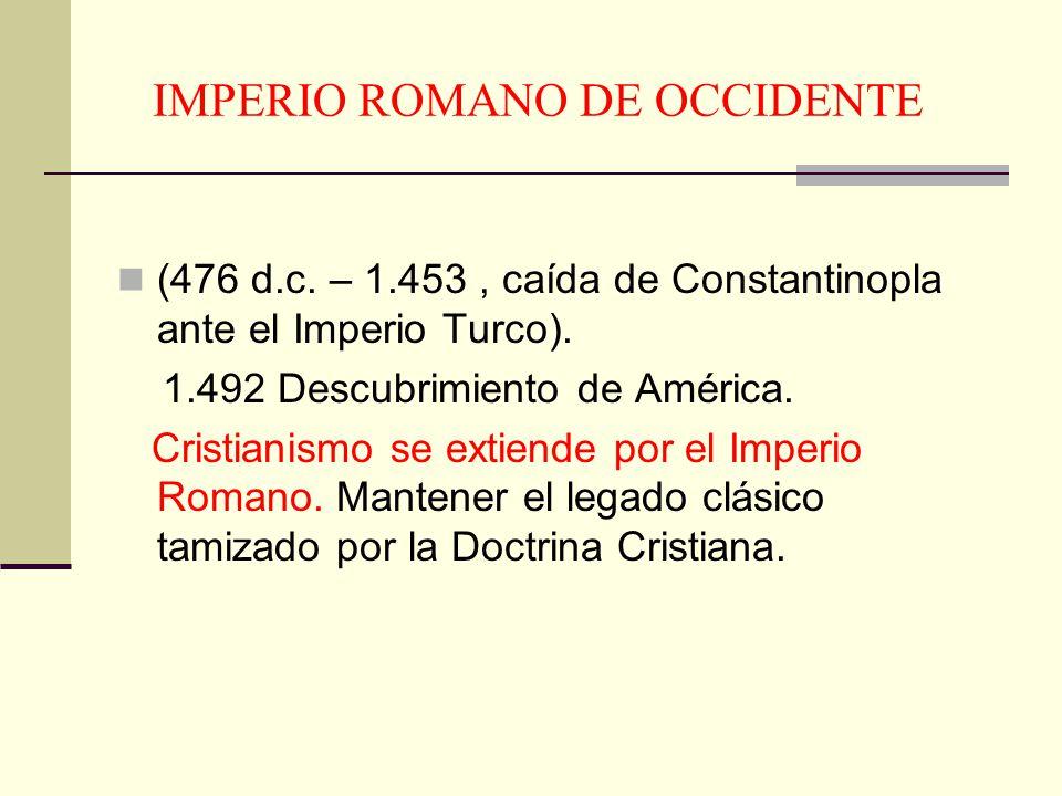 IMPERIO ROMANO DE OCCIDENTE (476 d.c. – 1.453, caída de Constantinopla ante el Imperio Turco). 1.492 Descubrimiento de América. Cristianismo se extien