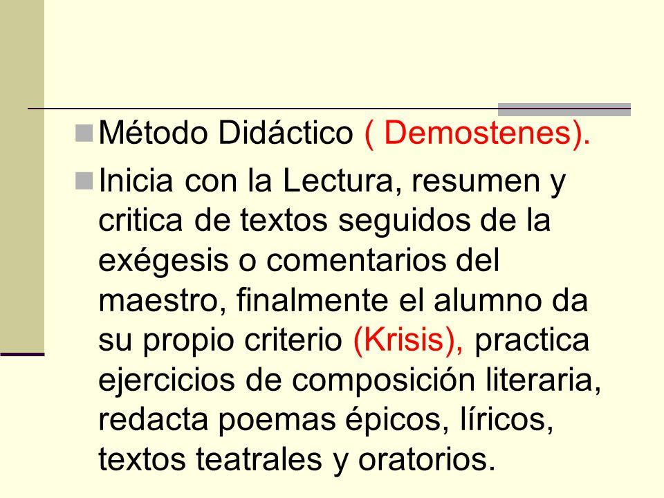 Método Didáctico ( Demostenes). Inicia con la Lectura, resumen y critica de textos seguidos de la exégesis o comentarios del maestro, finalmente el al