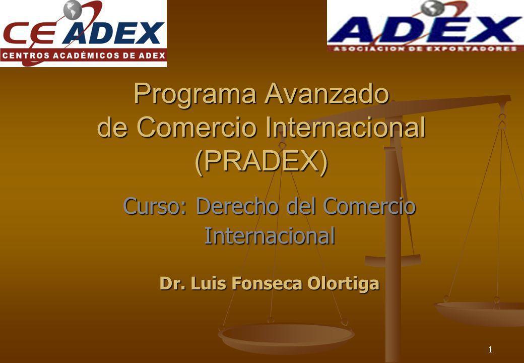 1 Programa Avanzado de Comercio Internacional (PRADEX) Curso: Derecho del Comercio Internacional Dr. Luis Fonseca Olortiga