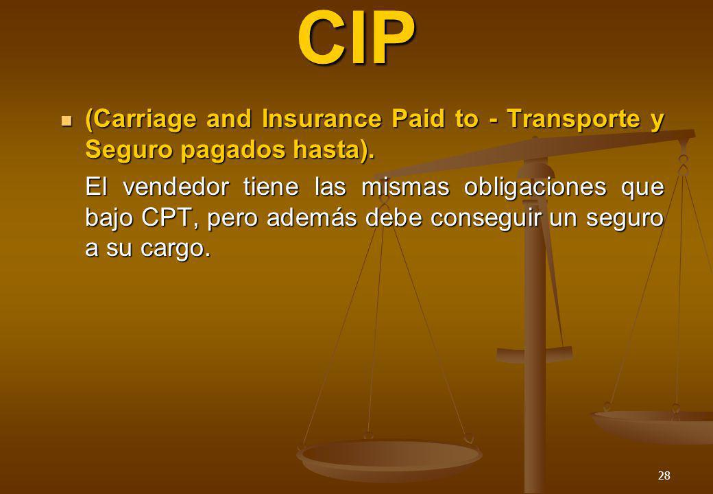 28 CIP (Carriage and Insurance Paid to - Transporte y Seguro pagados hasta). (Carriage and Insurance Paid to - Transporte y Seguro pagados hasta). El
