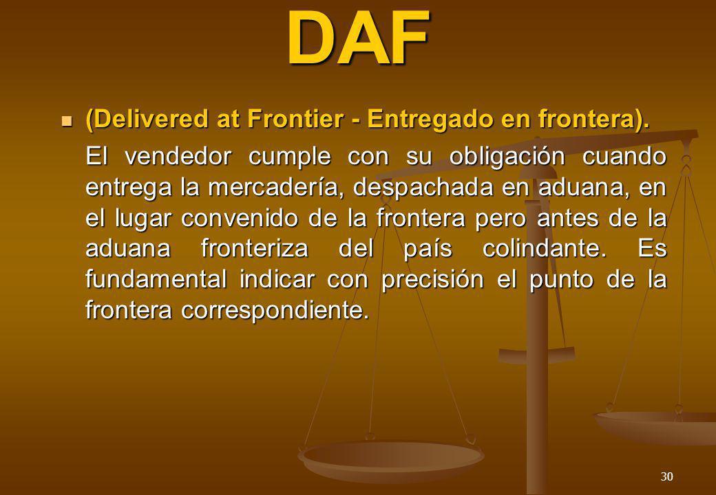 30 DAF (Delivered at Frontier - Entregado en frontera). (Delivered at Frontier - Entregado en frontera). El vendedor cumple con su obligación cuando e