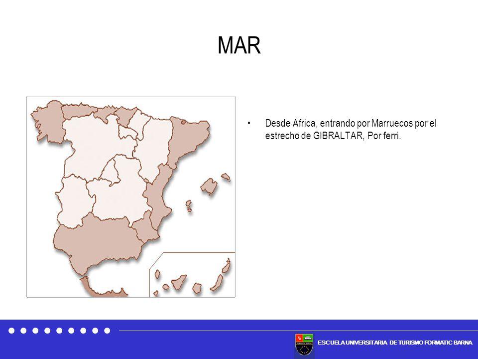 ESCUELA UNIVERSITARIA DE TURISMO FORMATIC BARNA MAR Desde Africa, entrando por Marruecos por el estrecho de GIBRALTAR, Por ferri.