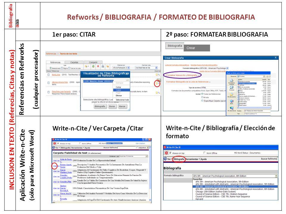 Bibliografí a a aa RE Refworks / BIBLIOGRAFIA / FORMATEO DE BIBLIOGRAFIA INCLUSION EN TEXTO (Referecias, Citas y notas) Referencias en Refworks ( cualquier procesador ) 2º paso: FORMATEAR BIBLIOGRAFIA1er paso: CITAR A p l i c a c i ó n W r i t e - n - C i t e ( s ó l o p a r a M i c r o s o f t W o r d ) Write-n-Cite / Ver Carpeta /Citar Write-n-Cite / Bibliografía / Elección de formato