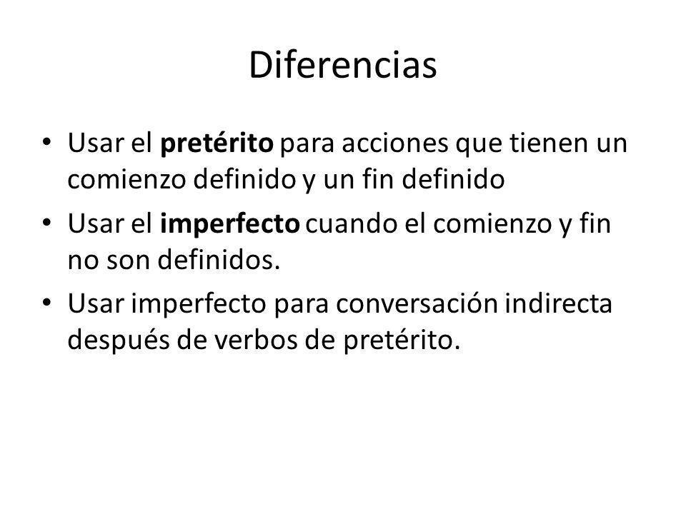 Diferencias Usar el pretérito para acciones que tienen un comienzo definido y un fin definido Usar el imperfecto cuando el comienzo y fin no son defin