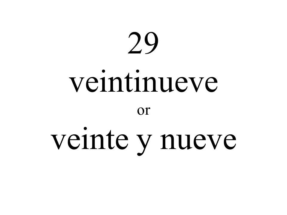 29 veintinueve or veinte y nueve