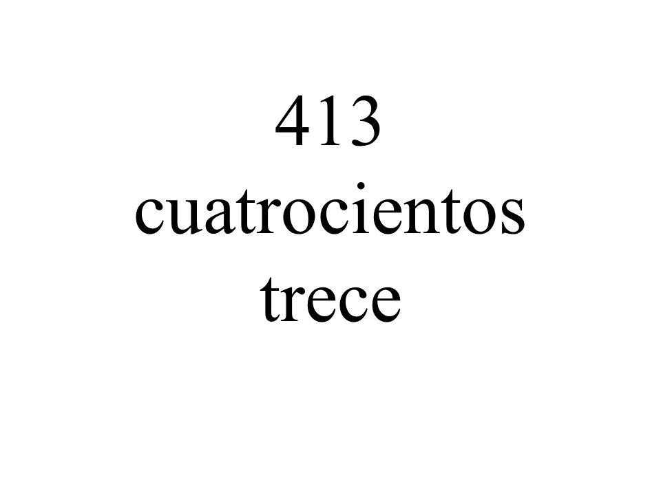 413 cuatrocientos trece