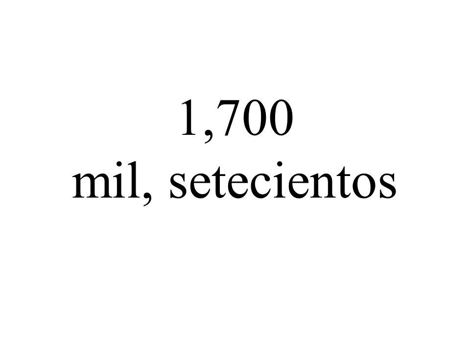 1,700 mil, setecientos