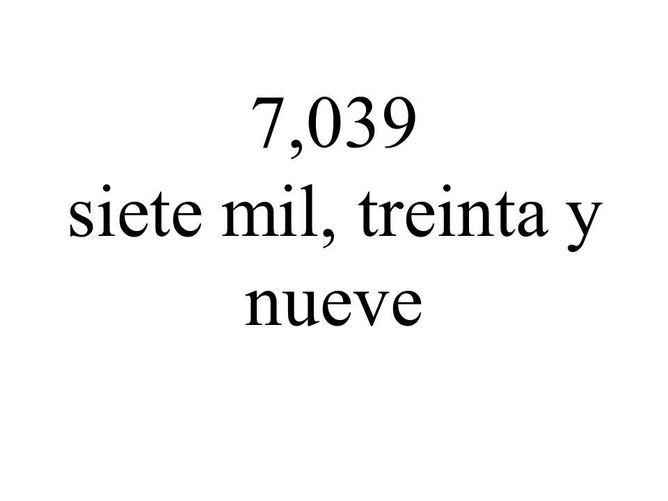 7,039 siete mil, treinta y nueve