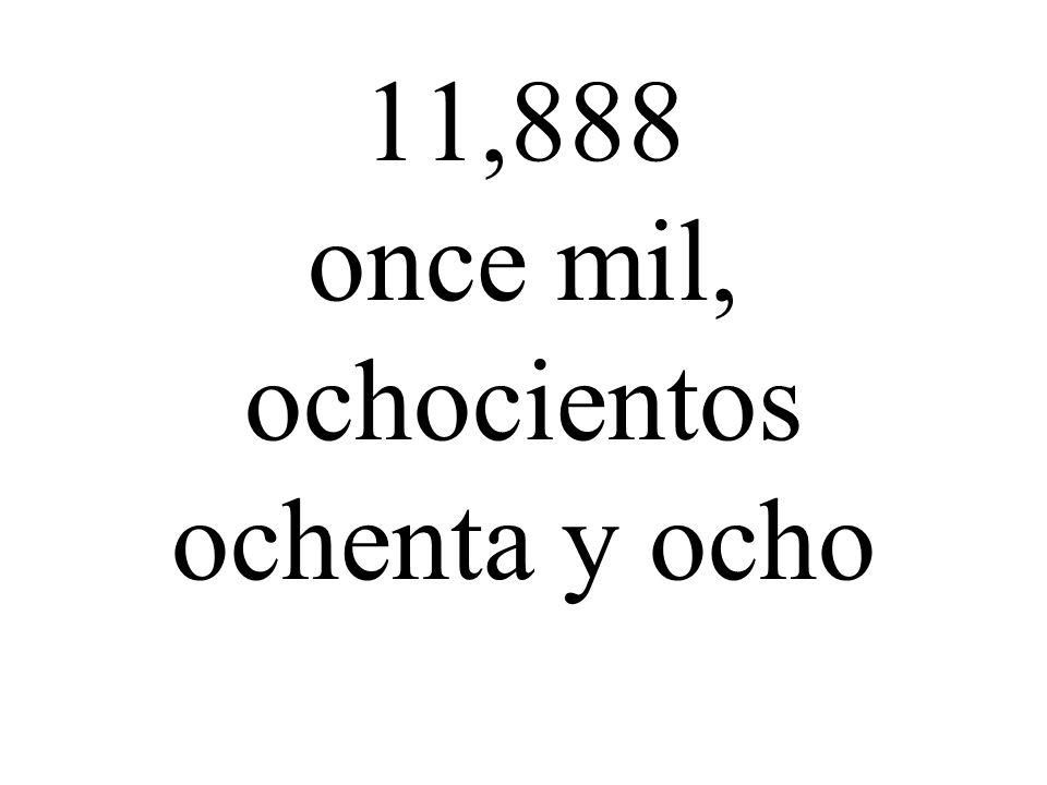 11,888 once mil, ochocientos ochenta y ocho