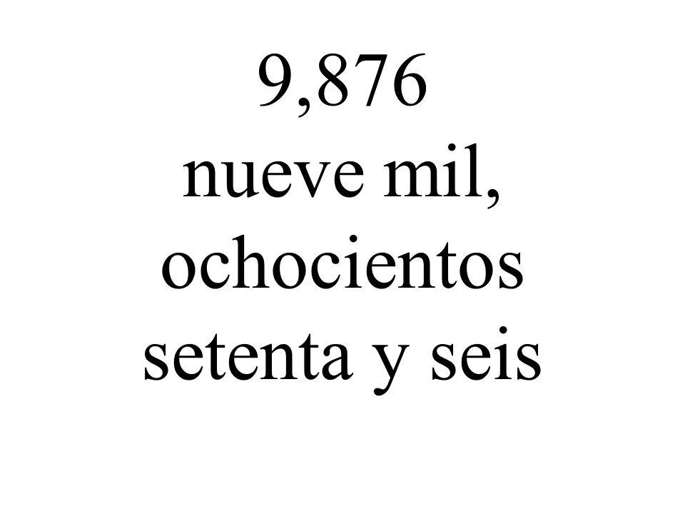 9,876 nueve mil, ochocientos setenta y seis