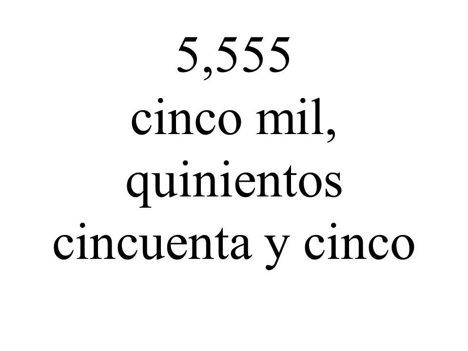 5,555 cinco mil, quinientos cincuenta y cinco