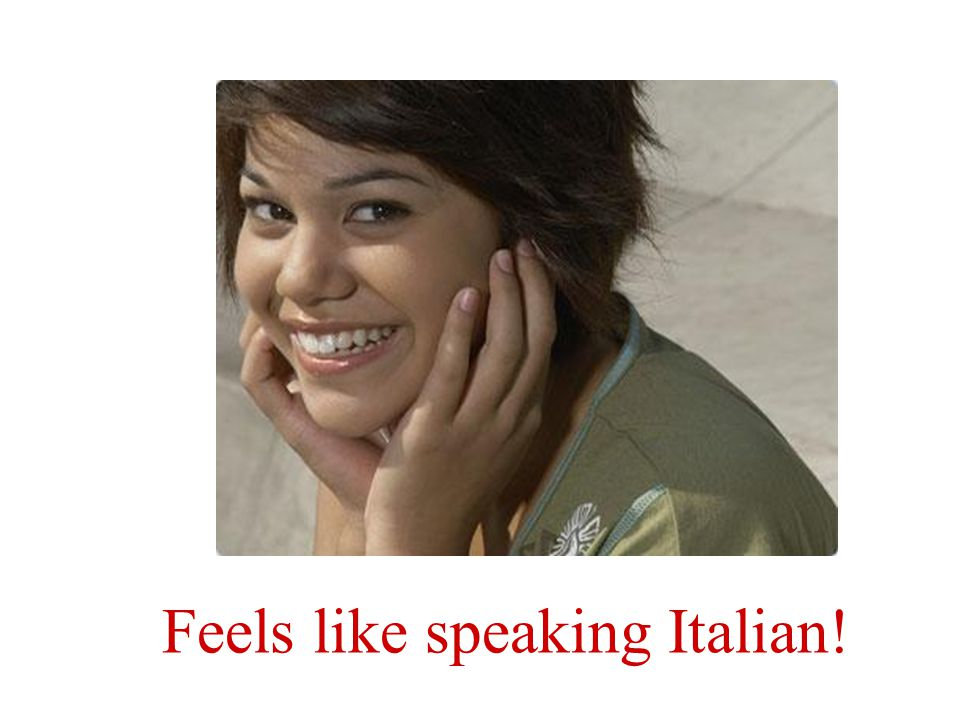 Feels like speaking Italian!