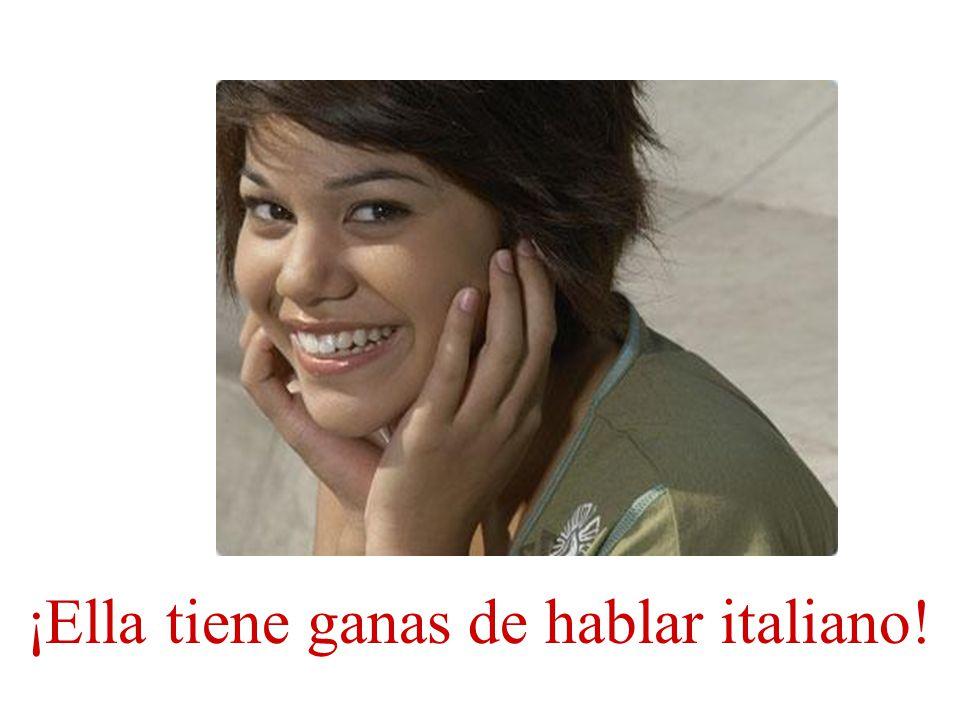 ¡Ella tiene ganas de hablar italiano!