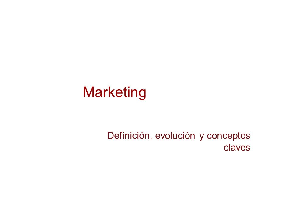 Marketing Definición, evolución y conceptos claves