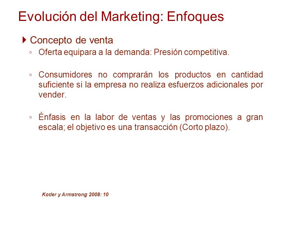 Evolución del Marketing: Enfoques Concepto de venta Oferta equipara a la demanda: Presión competitiva.