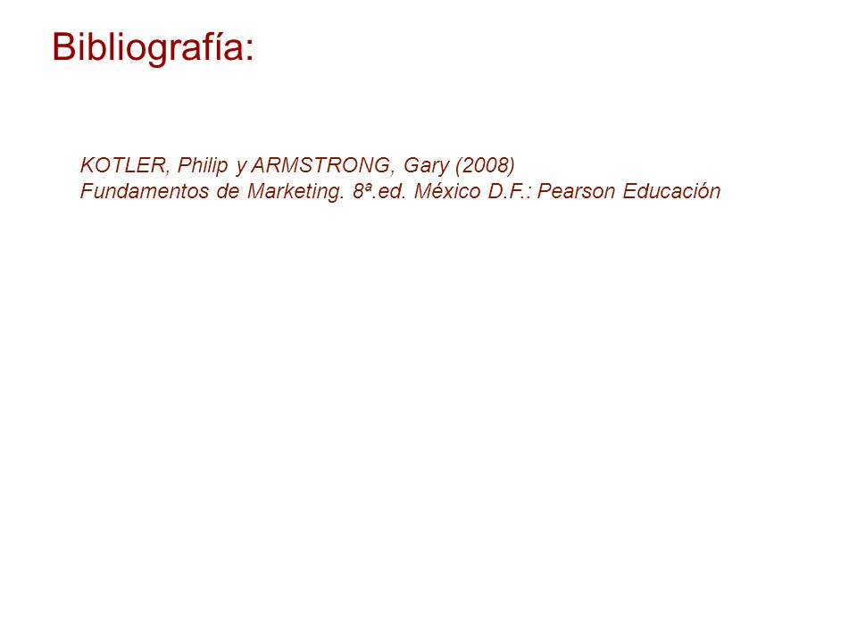 Bibliografía: KOTLER, Philip y ARMSTRONG, Gary (2008) Fundamentos de Marketing.