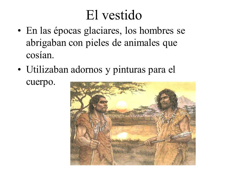 El vestido En las épocas glaciares, los hombres se abrigaban con pieles de animales que cosían. Utilizaban adornos y pinturas para el cuerpo.