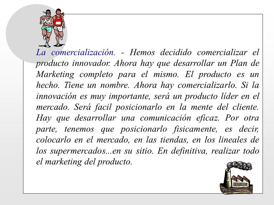 La comercialización. - Hemos decidido comercializar el producto innovador.