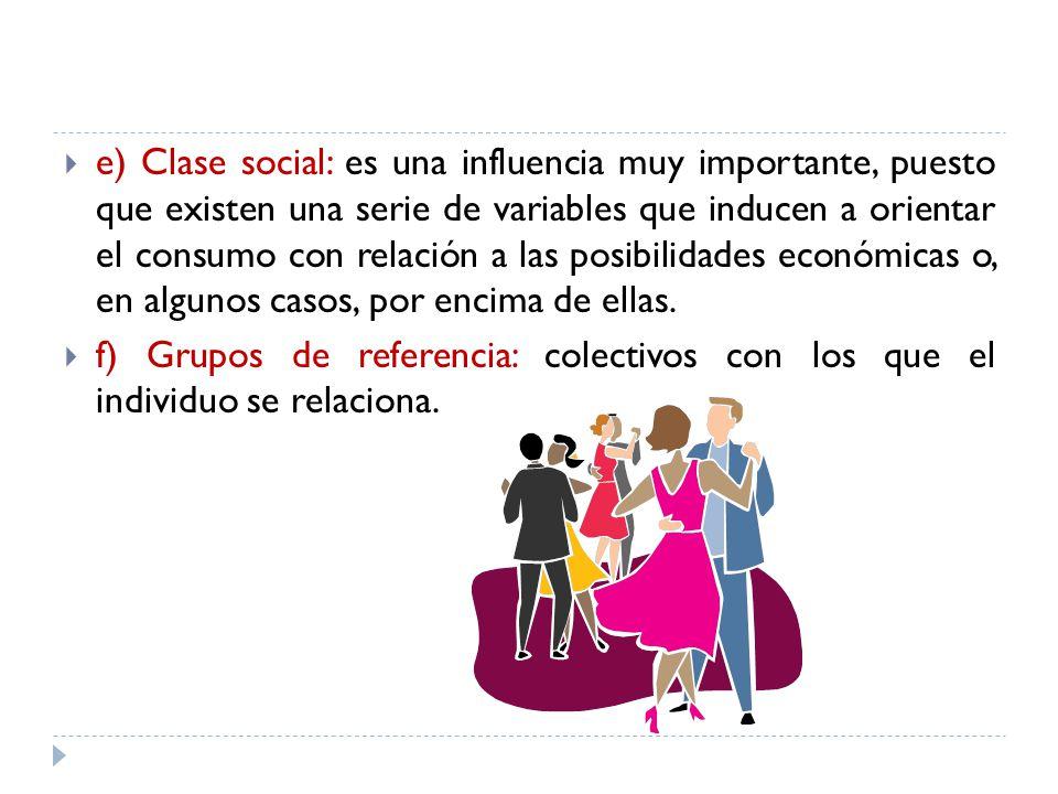 e) Clase social: es una influencia muy importante, puesto que existen una serie de variables que inducen a orientar el consumo con relación a las posi