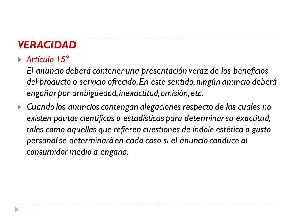 VERACIDAD Artículo 15° El anuncio deberá contener una presentación veraz de los beneficios del producto o servicio ofrecido.