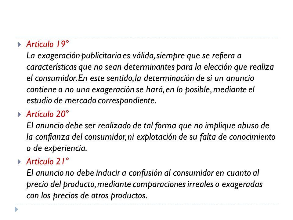 Artículo 19° La exageración publicitaria es válida, siempre que se refiera a características que no sean determinantes para la elección que realiza el
