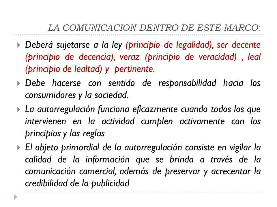 LA COMUNICACION DENTRO DE ESTE MARCO: Deberá sujetarse a la ley (principio de legalidad), ser decente (principio de decencia), veraz (principio de veracidad), leal (principio de lealtad) y pertinente.