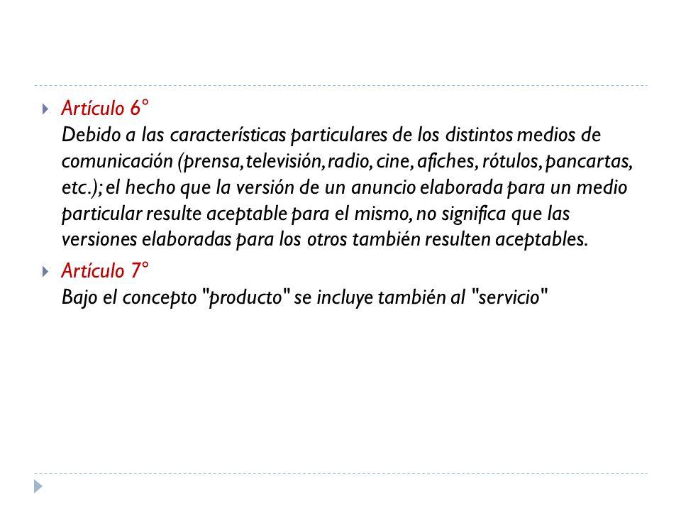 Artículo 6° Debido a las características particulares de los distintos medios de comunicación (prensa, televisión, radio, cine, afiches, rótulos, panc