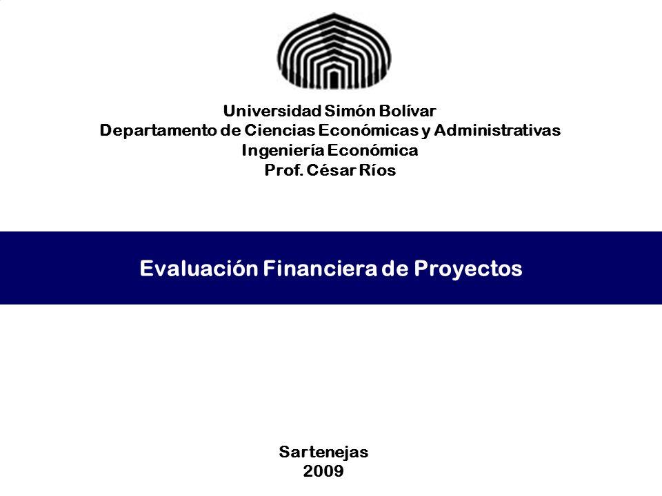 Evaluación Financiera de Proyectos Universidad Simón Bolívar Departamento de Ciencias Económicas y Administrativas Ingeniería Económica Prof. César Rí