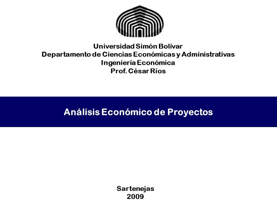 Análisis Económico de Proyectos Universidad Simón Bolívar Departamento de Ciencias Económicas y Administrativas Ingeniería Económica Prof. César Ríos