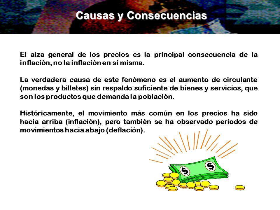 El alza general de los precios es la principal consecuencia de la inflación, no la inflación en si misma. La verdadera causa de este fenómeno es el au