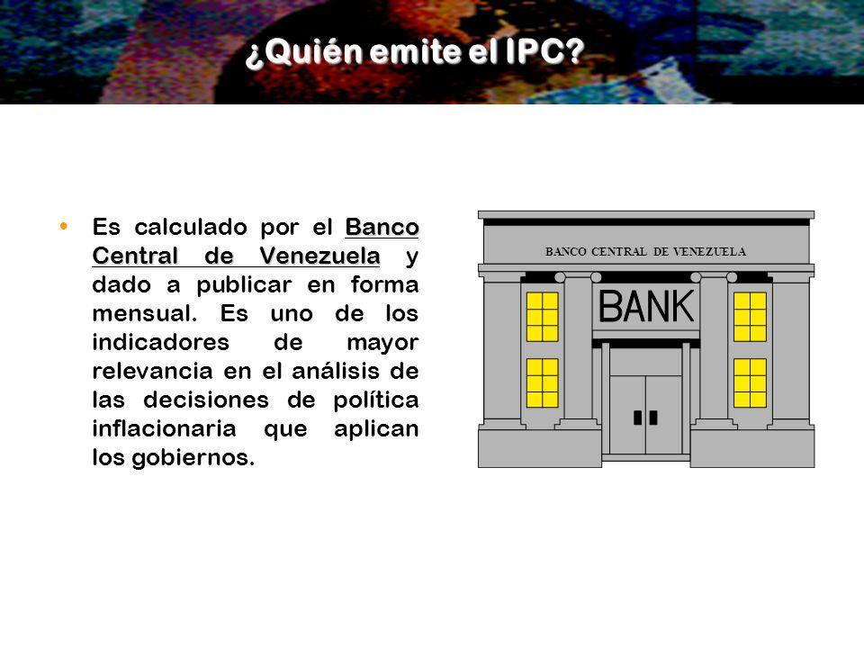 Banco Central de VenezuelaEs calculado por el Banco Central de Venezuela y dado a publicar en forma mensual. Es uno de los indicadores de mayor releva