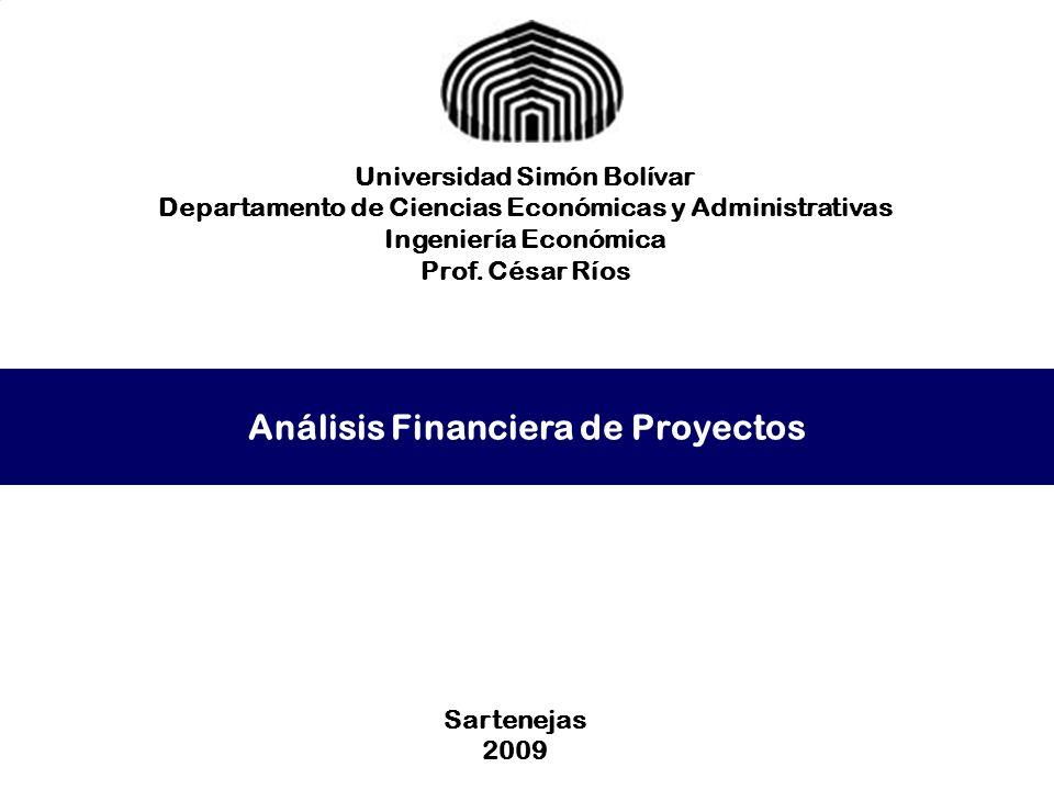 Análisis Financiera de Proyectos Universidad Simón Bolívar Departamento de Ciencias Económicas y Administrativas Ingeniería Económica Prof. César Ríos