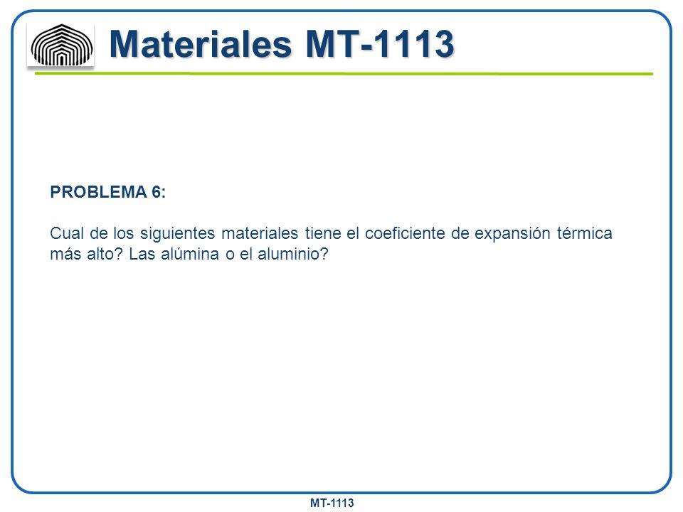 MT-1113 Materiales MT-1113 PROBLEMA 6: Cual de los siguientes materiales tiene el coeficiente de expansión térmica más alto? Las alúmina o el aluminio