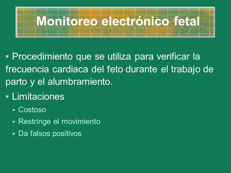 Monitoreo electrónico fetal Procedimiento que se utiliza para verificar la frecuencia cardiaca del feto durante el trabajo de parto y el alumbramiento