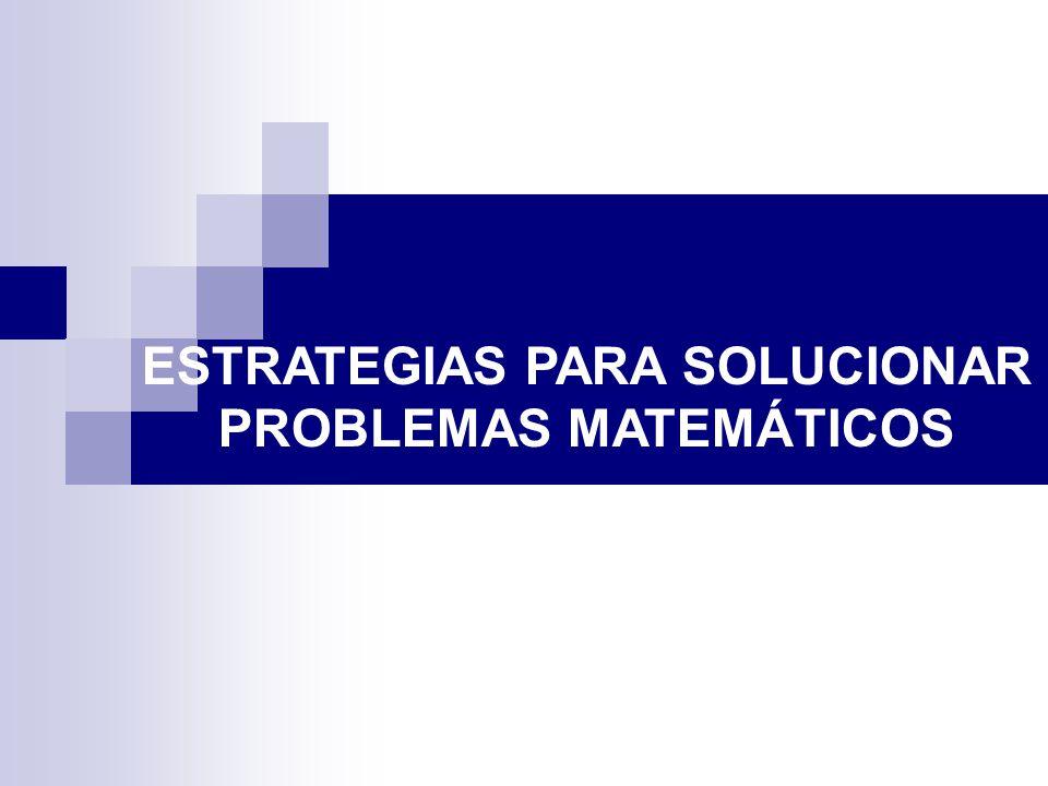 ESTRATEGIAS PARA SOLUCIONAR PROBLEMAS MATEMÁTICOS